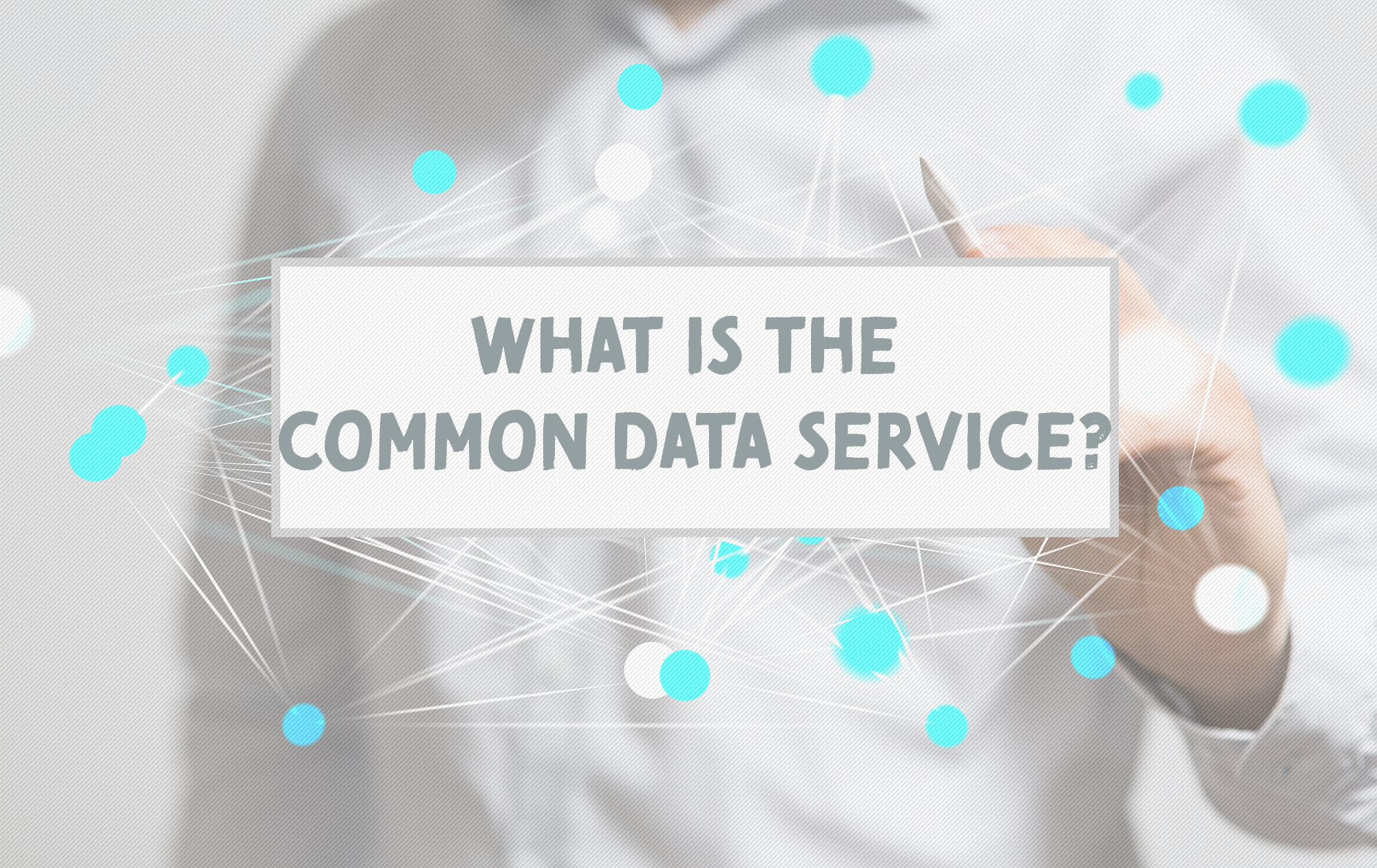 What is the Common Data Service?